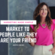 marketing made simple - market to people like they are your friend